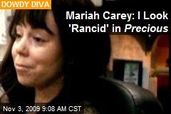 Mariah Carey: I Look 'Rancid' in Precious