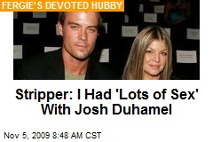 Stripper: I Had 'Lots of Sex' With Josh Duhamel