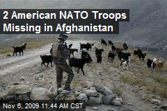 2 American NATO Troops Missing in Afghanistan