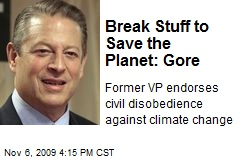 Break Stuff to Save the Planet: Gore