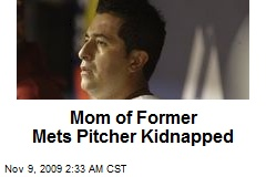 Mom of Former Mets Pitcher Kidnapped