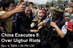 China Executes 9 Over Uighur Riots