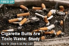 Cigarette Butts Are Toxic Waste: Study