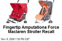 Fingertip Amputations Force Maclaren Stroller Recall