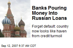 Banks Pouring Money Into Russian Loans