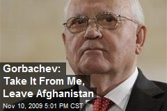 Gorbachev: Take It From Me, Leave Afghanistan