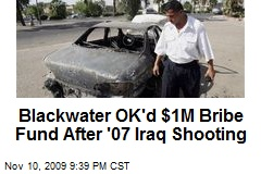 Blackwater OK'd $1M Bribe Fund After '07 Iraq Shooting