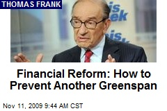 Financial Reform: How to Prevent Another Greenspan