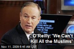 O'Reilly: 'We Can't Kill All the Muslims'