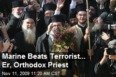 Marine Beats Terrorist... Er, Orthodox Priest