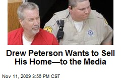 Drew Peterson Wants to Sell His Home—to the Media
