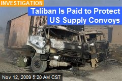Taliban Is Paid to Protect US Supply Convoys