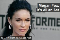 Megan Fox: It's All an Act