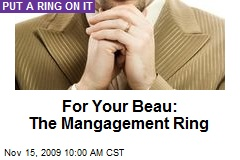 For Your Beau: The Mangagement Ring