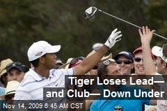 Tiger Loses Lead— and Club— Down Under