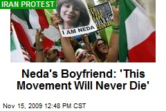 Neda's Boyfriend: 'This Movement Will Never Die'
