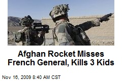 Afghan Rocket Misses French General, Kills 3 Kids