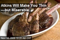 Atkins Will Make You Thin —but Miserable