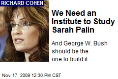 We Need an Institute to Study Sarah Palin