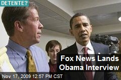 Fox News Lands Obama Interview