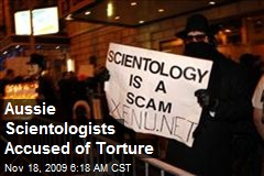 Aussie Scientologists Accused of Torture