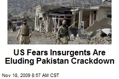US Fears Insurgents Are Eluding Pakistan Crackdown