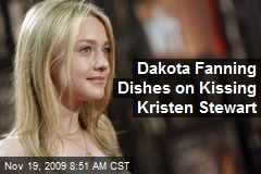 Dakota Fanning Dishes on Kissing Kristen Stewart