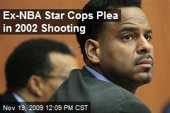 Ex-NBA Star Cops Plea in 2002 Shooting