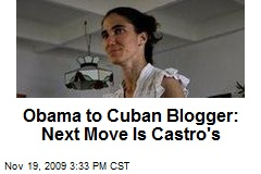 Obama to Cuban Blogger: Next Move Is Castro's