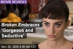 Broken Embraces 'Gorgeous and Seductive'