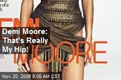 Demi Moore: That's Really My Hip!