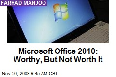 Microsoft Office 2010: Worthy, But Not Worth It