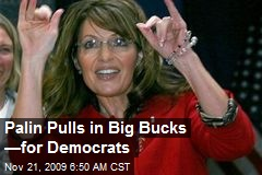 Palin Pulls in Big Bucks —for Democrats