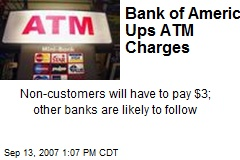 Bank of America Ups ATM Charges