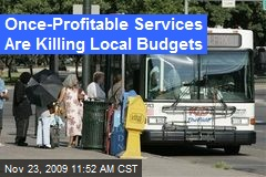 Once-Profitable Services Are Killing Local Budgets