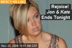 Rejoice! Jon & Kate Ends Tonight
