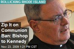 Zip It on Communion Ban: Bishop to Kennedy