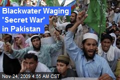 Blackwater Waging 'Secret War' in Pakistan