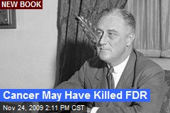 Cancer May Have Killed FDR