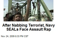 After Nabbing Terrorist, Navy SEALs Face Assault Rap