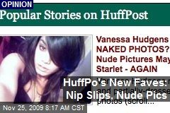 HuffPo's New Faves: Nip Slips, Nude Pics