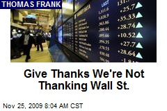 Give Thanks We're Not Thanking Wall St.