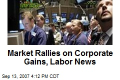 Market Rallies on Corporate Gains, Labor News
