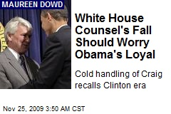 White House Counsel's Fall Should Worry Obama's Loyal