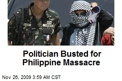 Politician Busted for Philippine Massacre