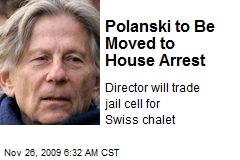 Polanski to Be Moved to House Arrest