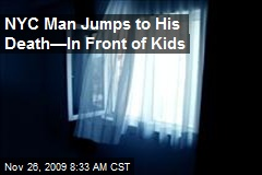 NYC Man Jumps to His Death—In Front of Kids