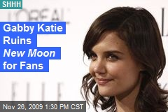 Gabby Katie Ruins New Moon for Fans
