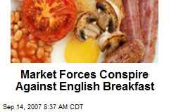 Market Forces Conspire Against English Breakfast