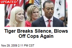 Tiger Breaks Silence, Blows Off Cops Again